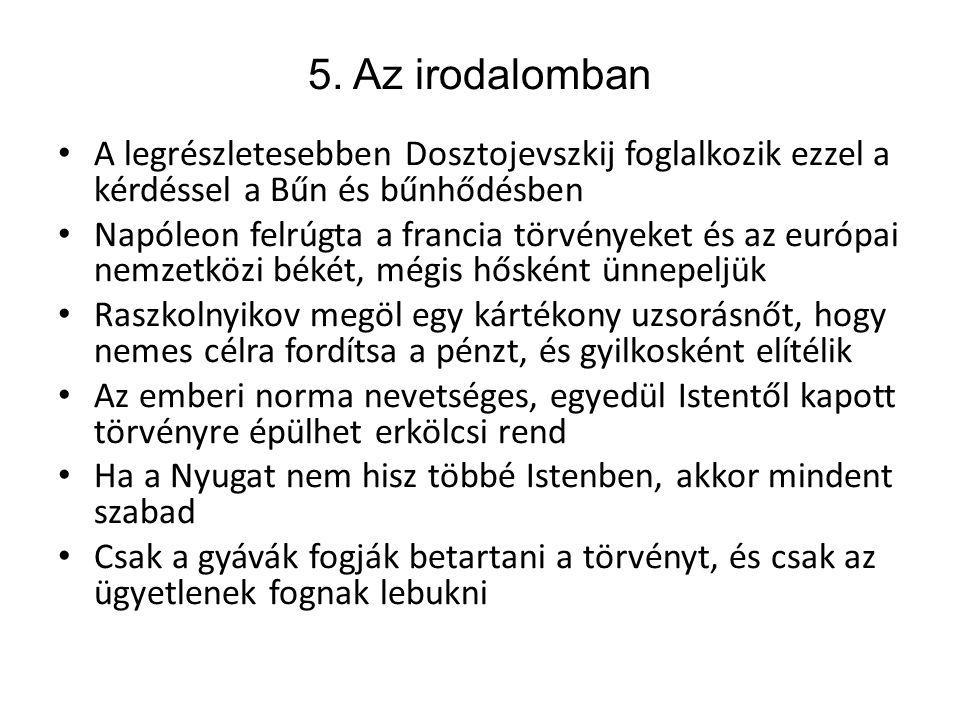 5. Az irodalomban A legrészletesebben Dosztojevszkij foglalkozik ezzel a kérdéssel a Bűn és bűnhődésben.