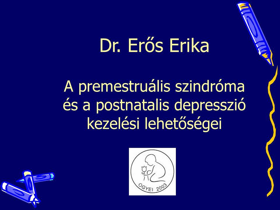 Dr. Erős Erika A premestruális szindróma és a postnatalis depresszió kezelési lehetőségei