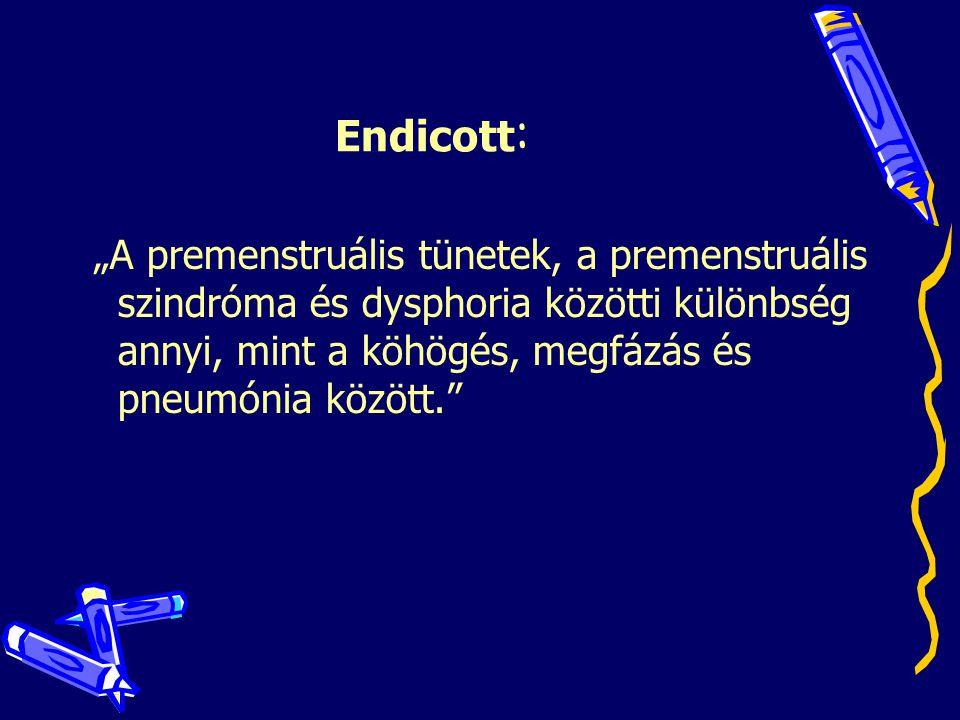 """Endicott: """"A premenstruális tünetek, a premenstruális szindróma és dysphoria közötti különbség annyi, mint a köhögés, megfázás és pneumónia között."""