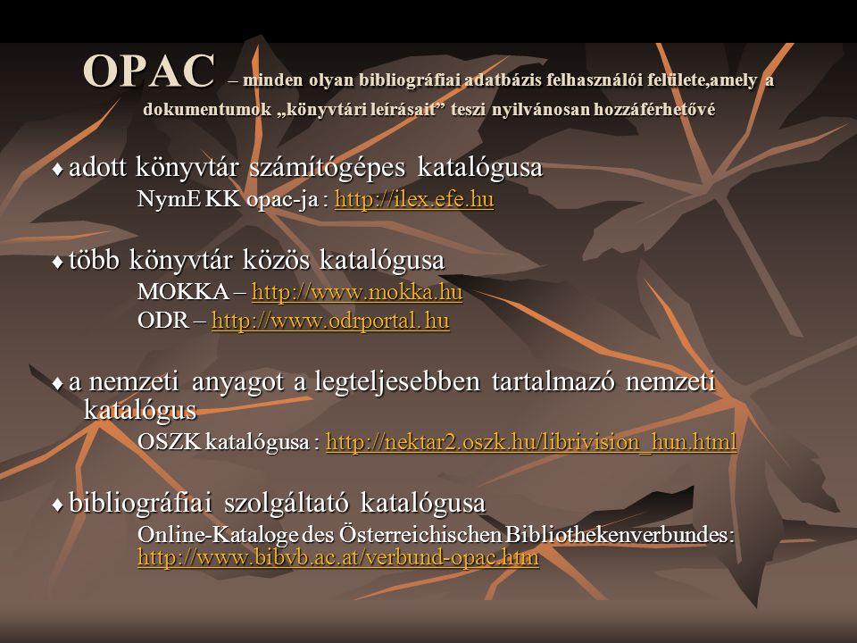 """OPAC – minden olyan bibliográfiai adatbázis felhasználói felülete,amely a dokumentumok """"könyvtári leírásait teszi nyilvánosan hozzáférhetővé"""