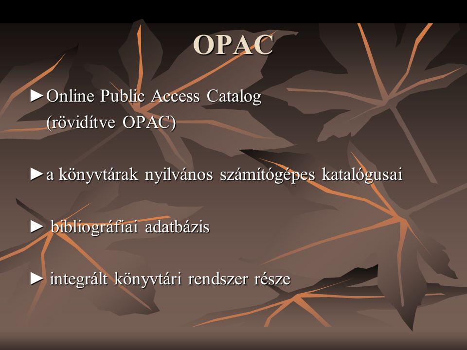 OPAC ►Online Public Access Catalog (rövidítve OPAC)