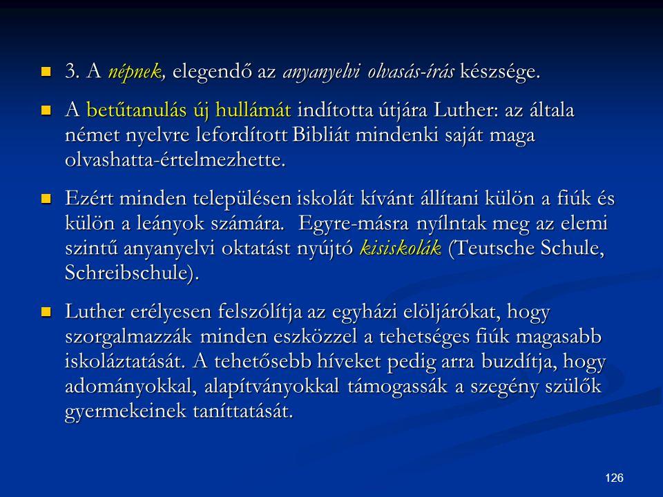 3. A népnek, elegendő az anyanyelvi olvasás-írás készsége.