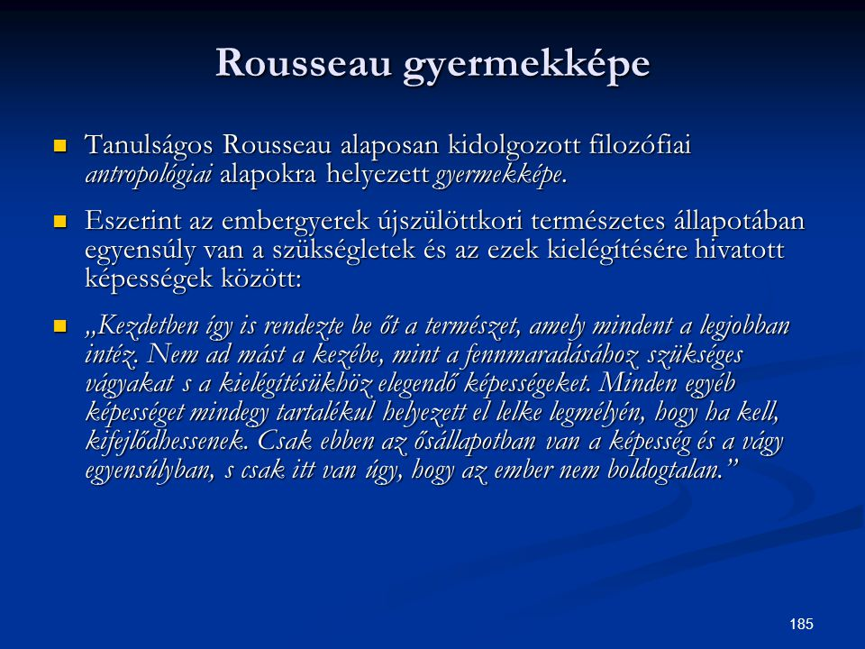 Rousseau gyermekképe Tanulságos Rousseau alaposan kidolgozott filozófiai antropológiai alapokra helyezett gyermekképe.
