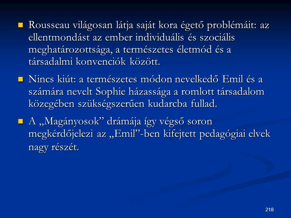 Rousseau világosan látja saját kora égető problémáit: az ellentmondást az ember individuális és szociális meghatározottsága, a természetes életmód és a társadalmi konvenciók között.