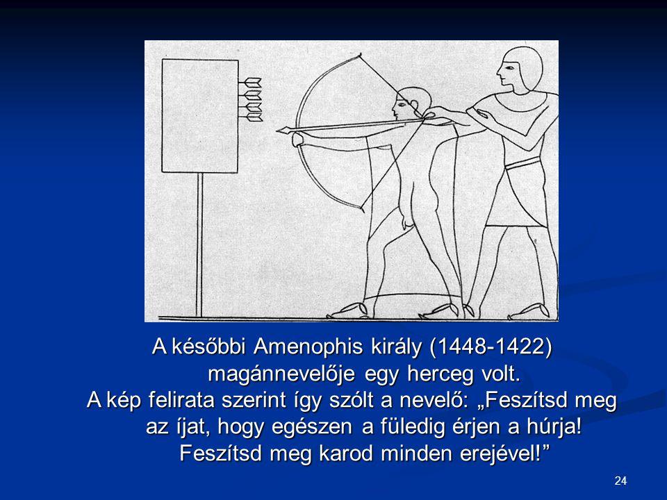 A későbbi Amenophis király (1448-1422) magánnevelője egy herceg volt.