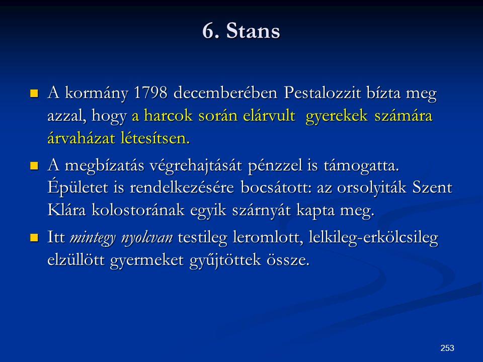 6. Stans A kormány 1798 decemberében Pestalozzit bízta meg azzal, hogy a harcok során elárvult gyerekek számára árvaházat létesítsen.