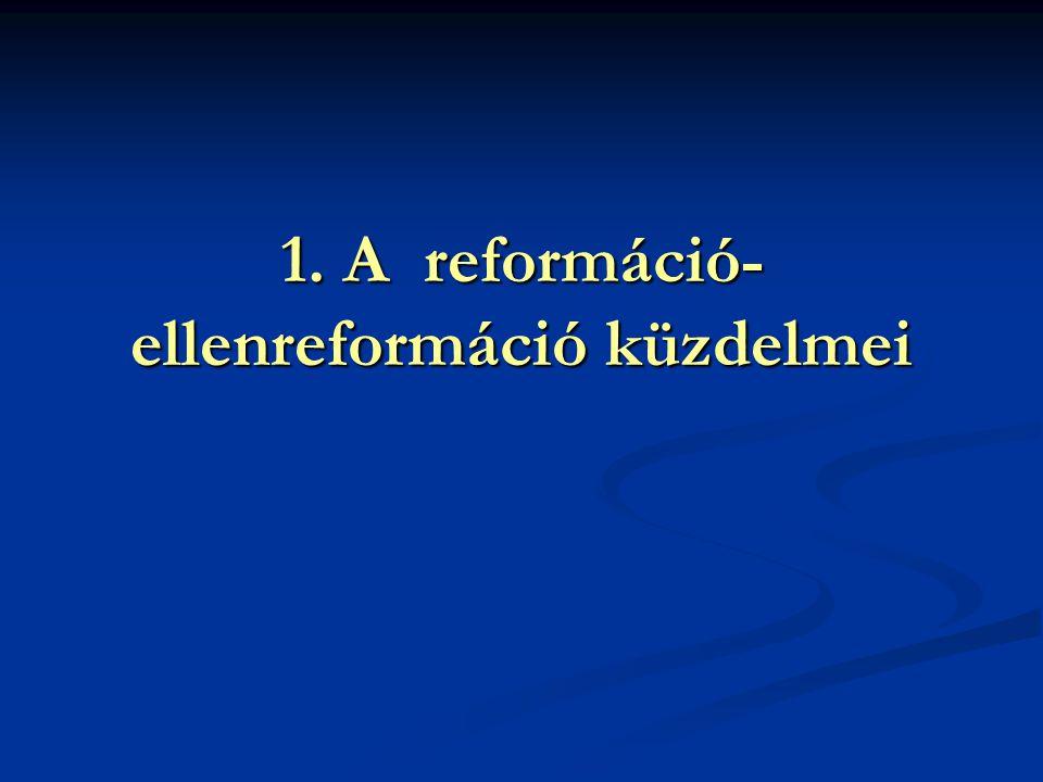 1. A reformáció-ellenreformáció küzdelmei
