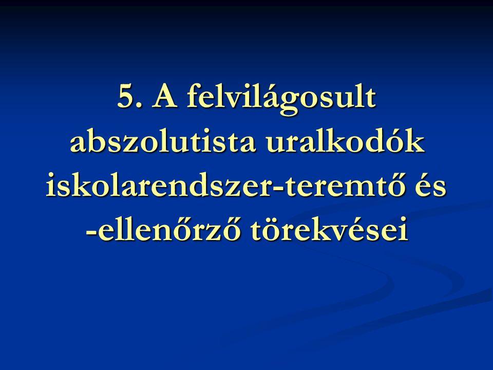 5. A felvilágosult abszolutista uralkodók iskolarendszer-teremtő és -ellenőrző törekvései
