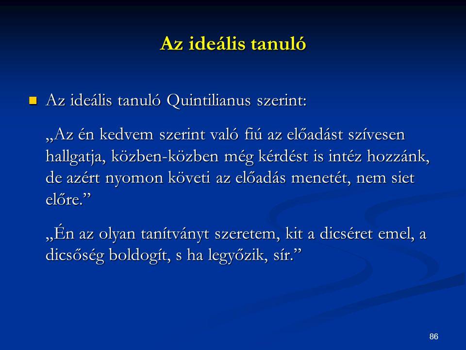 Az ideális tanuló Az ideális tanuló Quintilianus szerint: