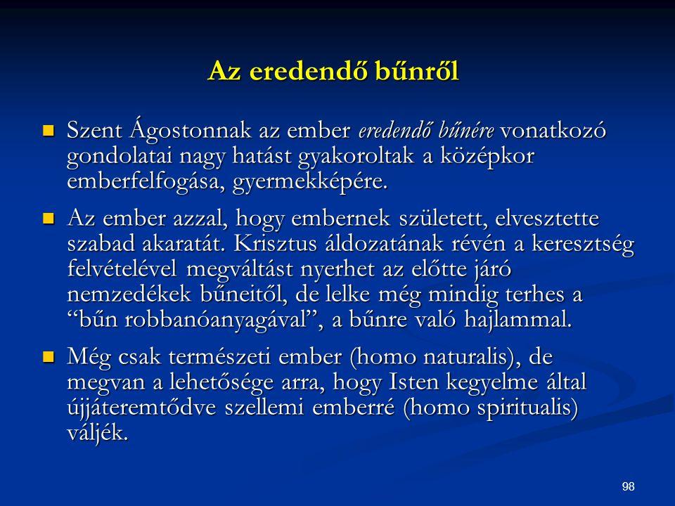Az eredendő bűnről Szent Ágostonnak az ember eredendő bűnére vonatkozó gondolatai nagy hatást gyakoroltak a középkor emberfelfogása, gyermekképére.