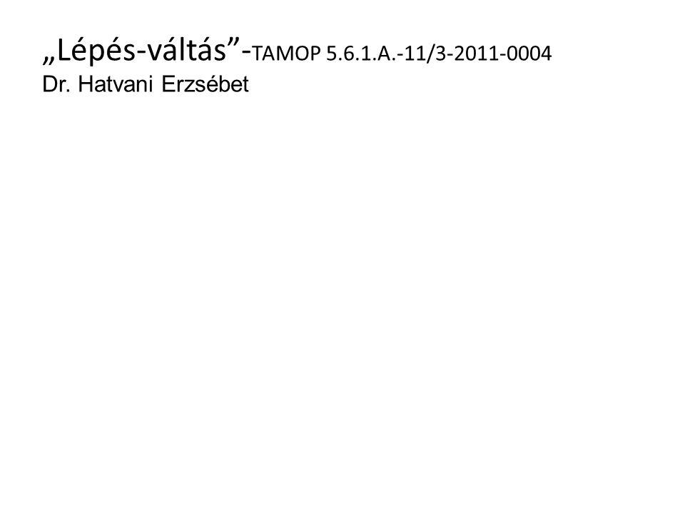 """""""Lépés-váltás -TAMOP 5.6.1.A.-11/3-2011-0004 Dr. Hatvani Erzsébet"""