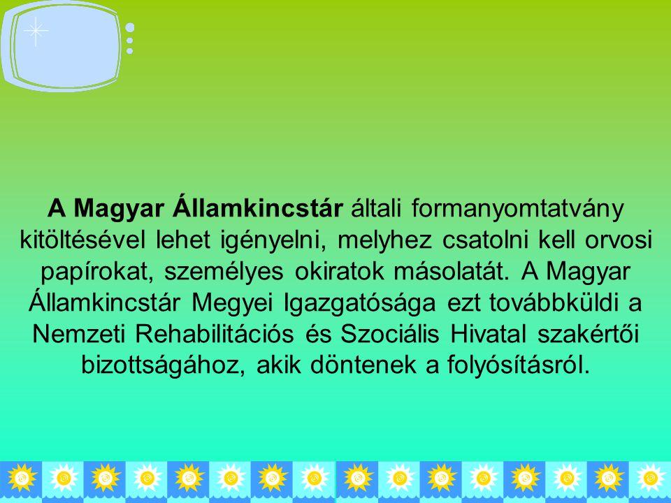 A Magyar Államkincstár általi formanyomtatvány kitöltésével lehet igényelni, melyhez csatolni kell orvosi papírokat, személyes okiratok másolatát.
