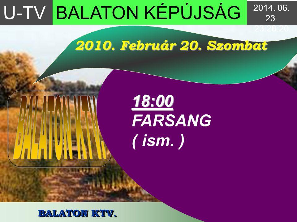 U-TV BALATON KÉPÚJSÁG 18:00 FARSANG ( ism. ) 2010. Február 20. Szombat