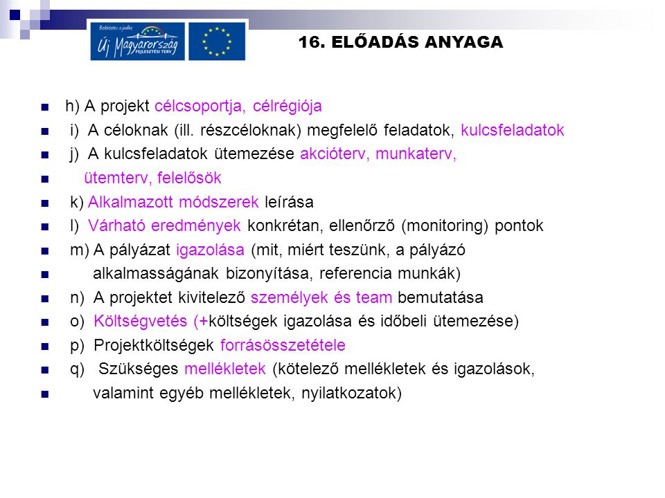 16. ELŐADÁS ANYAGA h) A projekt célcsoportja, célrégiója. i) A céloknak (ill. részcéloknak) megfelelő feladatok, kulcsfeladatok.