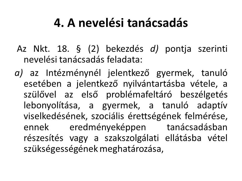 4. A nevelési tanácsadás Az Nkt. 18. § (2) bekezdés d) pontja szerinti nevelési tanácsadás feladata: