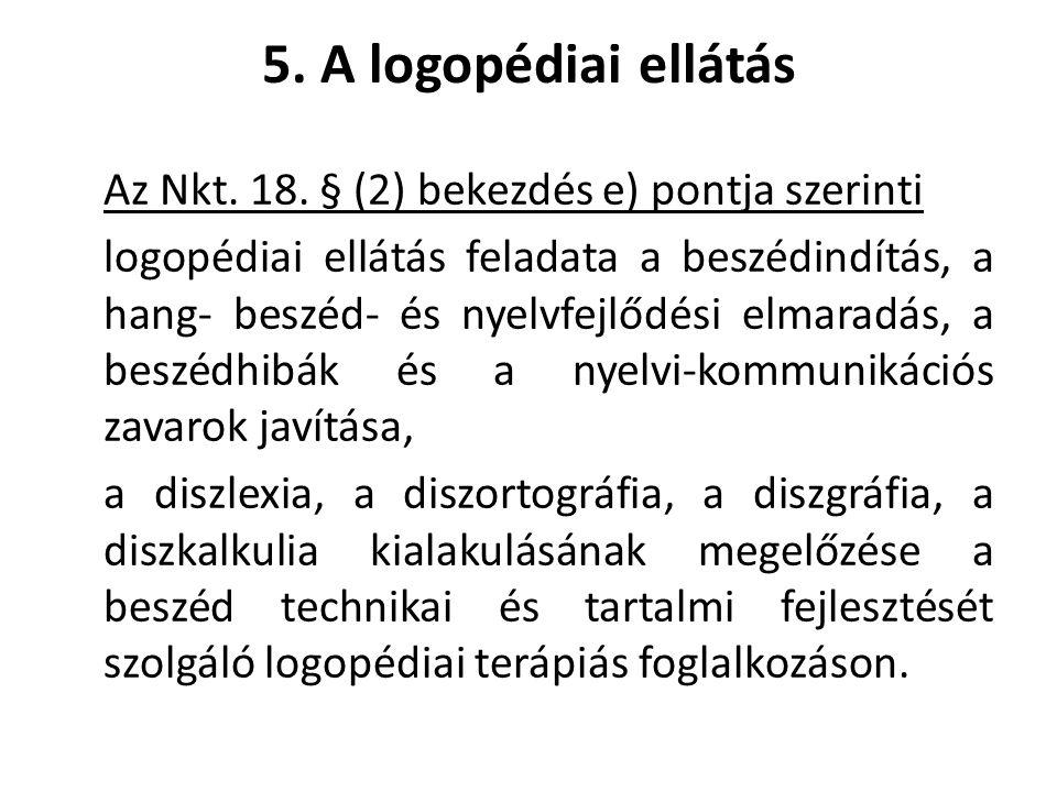 5. A logopédiai ellátás Az Nkt. 18. § (2) bekezdés e) pontja szerinti