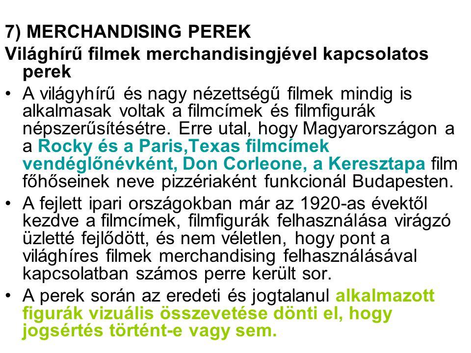 7) MERCHANDISING PEREK Világhírű filmek merchandisingjével kapcsolatos perek.