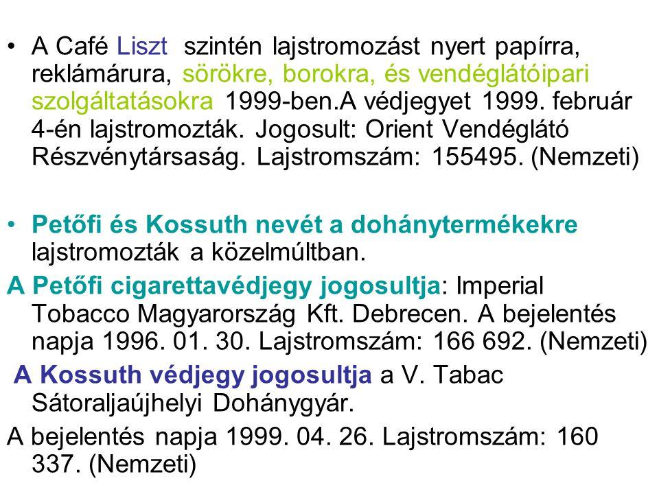 A Café Liszt szintén lajstromozást nyert papírra, reklámárura, sörökre, borokra, és vendéglátóipari szolgáltatásokra 1999-ben.A védjegyet 1999. február 4-én lajstromozták. Jogosult: Orient Vendéglátó Részvénytársaság. Lajstromszám: 155495. (Nemzeti)