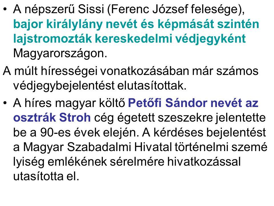 A népszerű Sissi (Ferenc József felesége), bajor királylány nevét és képmását szintén lajstromozták kereskedelmi védjegyként Magyarországon.