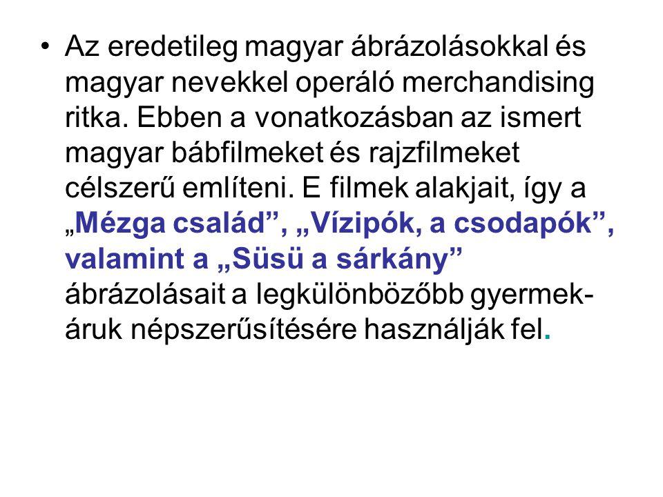 Az eredetileg magyar ábrázolásokkal és magyar nevekkel operáló merchandising ritka.