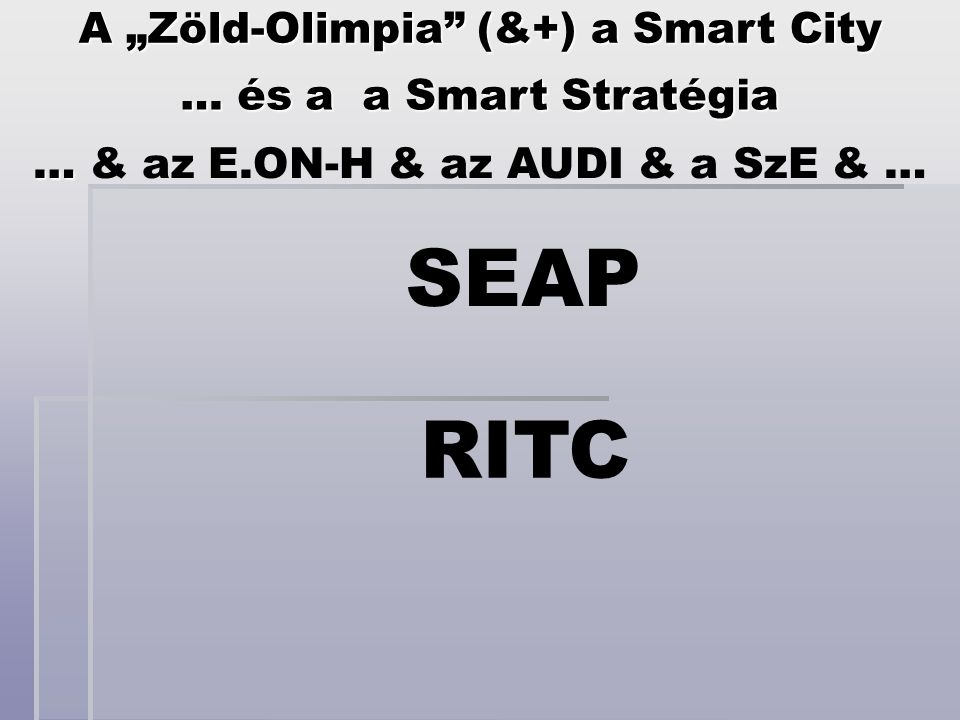 "A ""Zöld-Olimpia (&+) a Smart City … & az E.ON-H & az AUDI & a SzE & …"