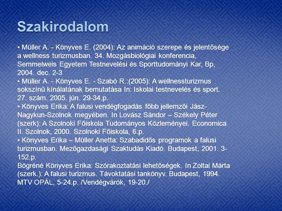 Szakirodalom • Müller A. - Könyves E. (2004): Az animáció szerepe és jelentősége. a wellness turizmusban. 34. Mozgásbiológiai konferencia,