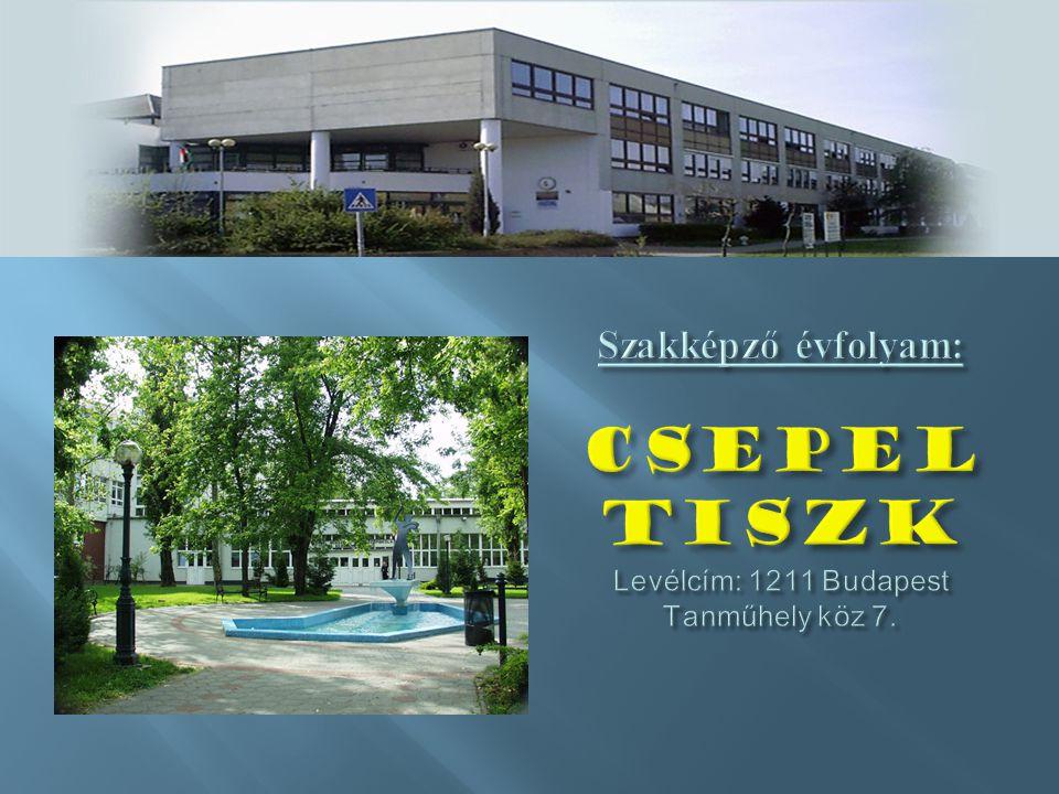 Szakképző évfolyam: CSEPEL TISZK Levélcím: 1211 Budapest Tanműhely köz 7.