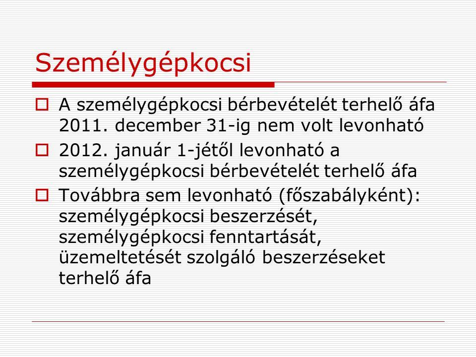 Személygépkocsi A személygépkocsi bérbevételét terhelő áfa 2011. december 31-ig nem volt levonható.