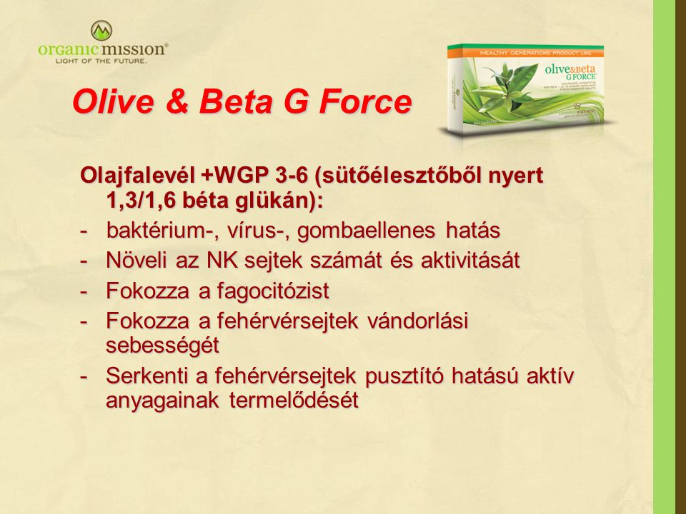 Olive & Beta G Force Olajfalevél +WGP 3-6 (sütőélesztőből nyert 1,3/1,6 béta glükán): - baktérium-, vírus-, gombaellenes hatás.