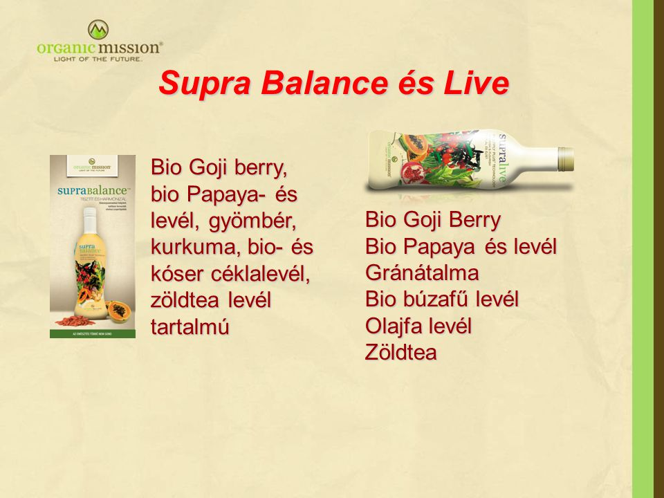 Supra Balance és Live Bio Goji berry, bio Papaya- és levél, gyömbér, kurkuma, bio- és kóser céklalevél, zöldtea levél tartalmú.