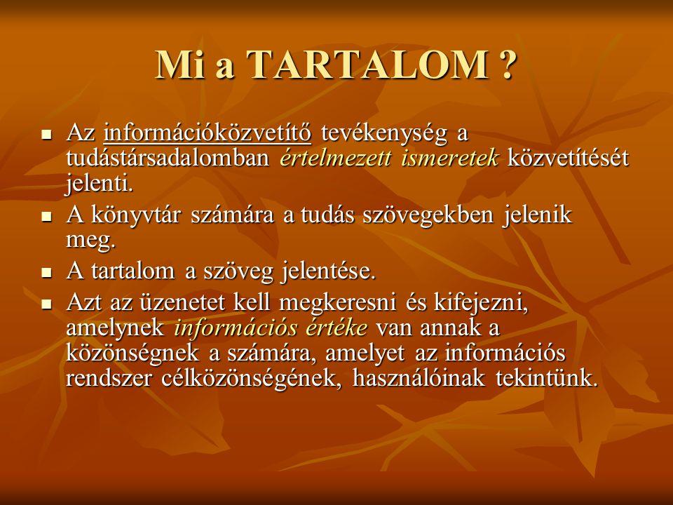 Mi a TARTALOM Az információközvetítő tevékenység a tudástársadalomban értelmezett ismeretek közvetítését jelenti.