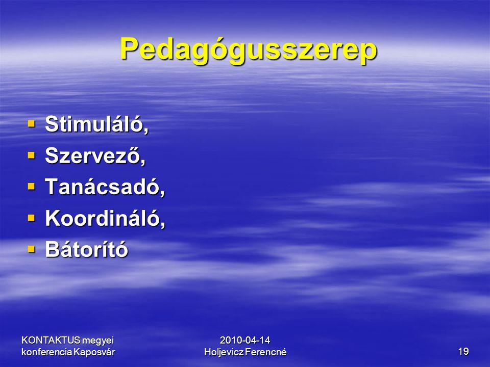 Pedagógusszerep Stimuláló, Szervező, Tanácsadó, Koordináló, Bátorító