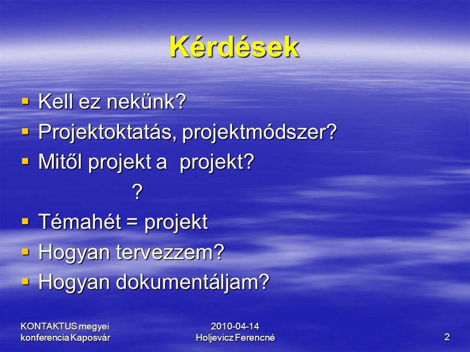 Kérdések Kell ez nekünk Projektoktatás, projektmódszer