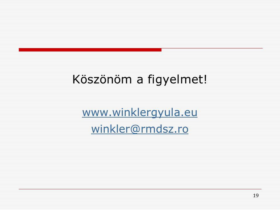 Köszönöm a figyelmet! www.winklergyula.eu winkler@rmdsz.ro 19