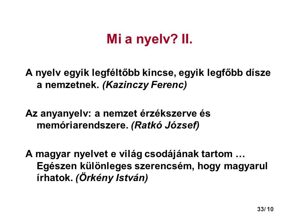 Mi a nyelv II. A nyelv egyik legféltőbb kincse, egyik legfőbb dísze a nemzetnek. (Kazinczy Ferenc)