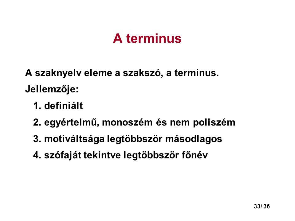 A terminus A szaknyelv eleme a szakszó, a terminus. Jellemzője: