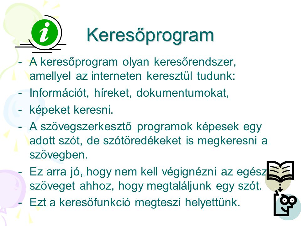 Keresőprogram A keresőprogram olyan keresőrendszer, amellyel az interneten keresztül tudunk: Információt, híreket, dokumentumokat,