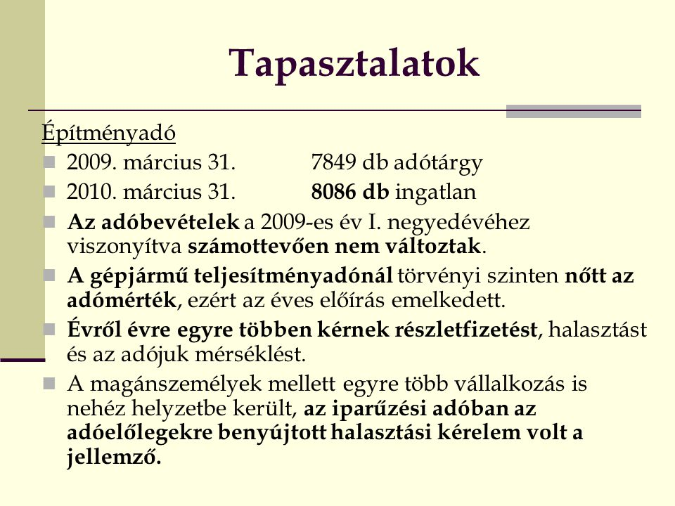 Tapasztalatok Építményadó 2009. március 31. 7849 db adótárgy