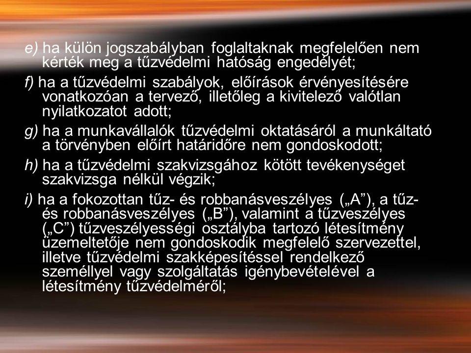 e) ha külön jogszabályban foglaltaknak megfelelően nem kérték meg a tűzvédelmi hatóság engedélyét;