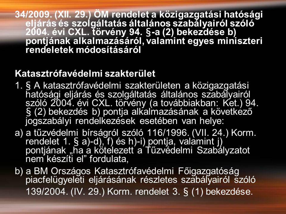 34/2009. (XII. 29.) ÖM rendelet a közigazgatási hatósági eljárás és szolgáltatás általános szabályairól szóló 2004. évi CXL. törvény 94. §-a (2) bekezdése b) pontjának alkalmazásáról, valamint egyes miniszteri rendeletek módosításáról