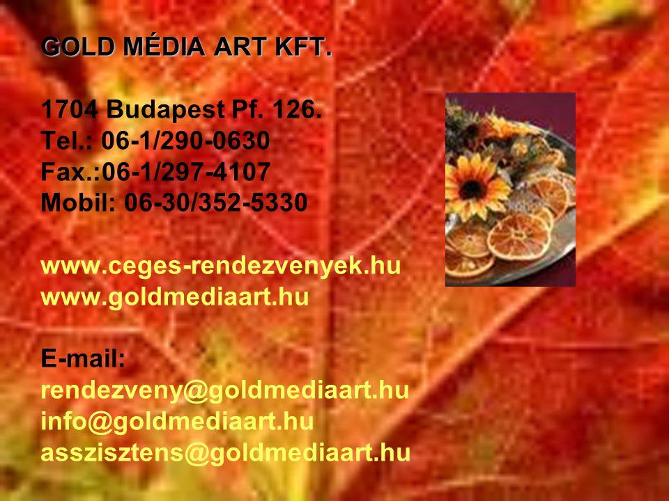GOLD MÉDIA ART KFT. 1704 Budapest Pf. 126. Tel. : 06-1/290-0630 Fax