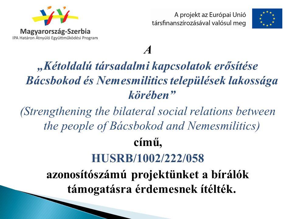 """A """"Kétoldalú társadalmi kapcsolatok erősítése Bácsbokod és Nemesmilitics települések lakossága körében (Strengthening the bilateral social relations between the people of Bácsbokod and Nemesmilitics) című, HUSRB/1002/222/058 azonosítószámú projektünket a bírálók támogatásra érdemesnek ítélték."""