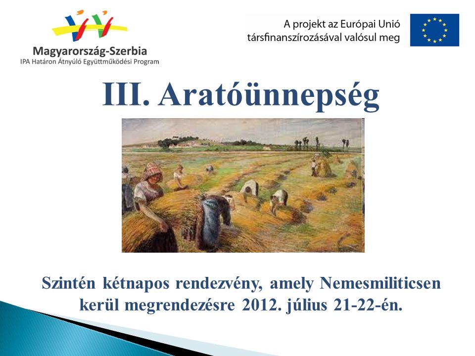 III. Aratóünnepség Szintén kétnapos rendezvény, amely Nemesmiliticsen kerül megrendezésre 2012.
