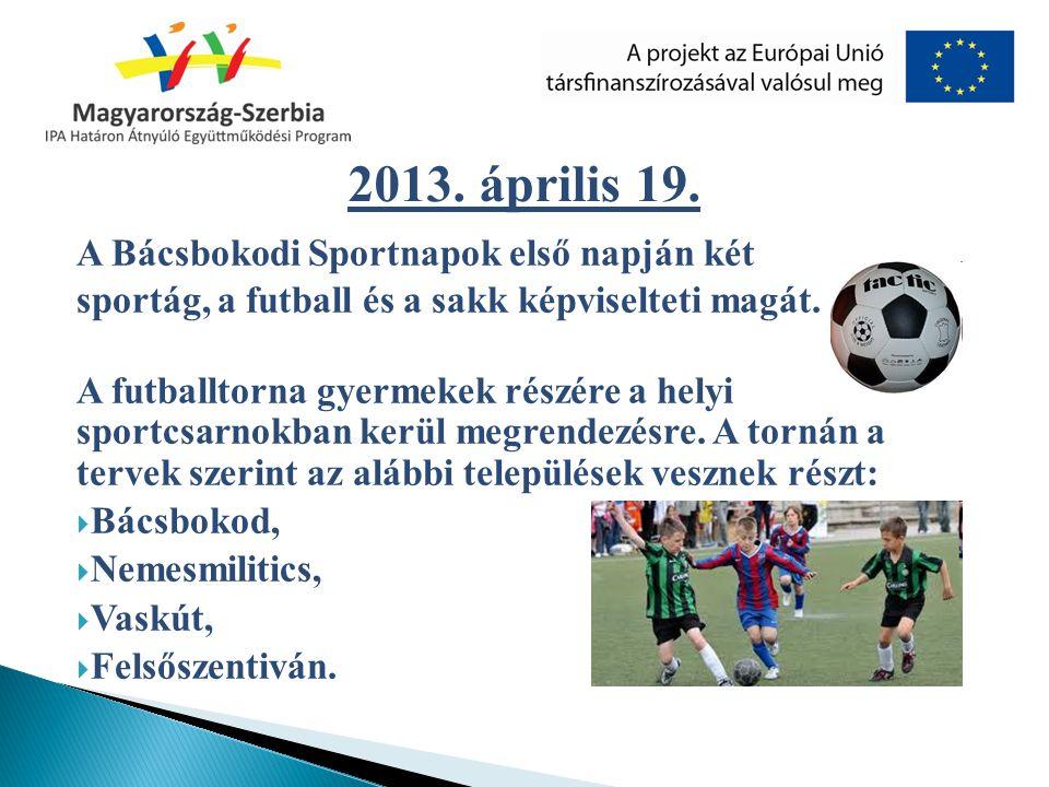 2013. április 19. A Bácsbokodi Sportnapok első napján két