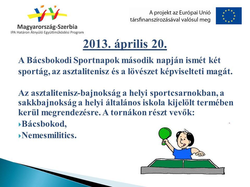 2013. április 20. A Bácsbokodi Sportnapok második napján ismét két