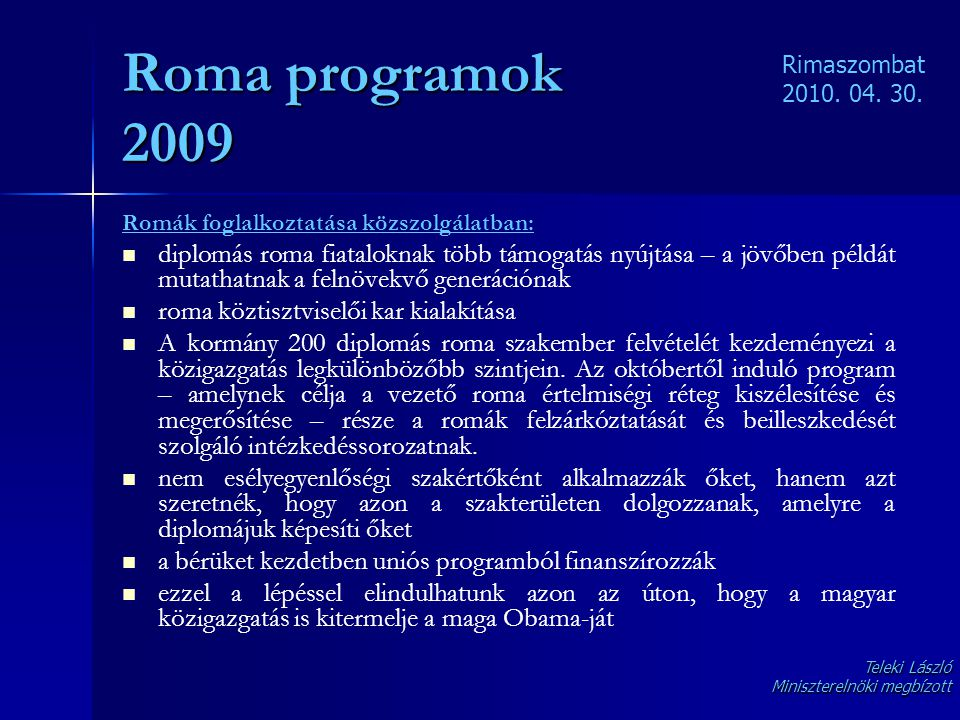 Roma programok 2009 Rimaszombat. 2010. 04. 30. Romák foglalkoztatása közszolgálatban: