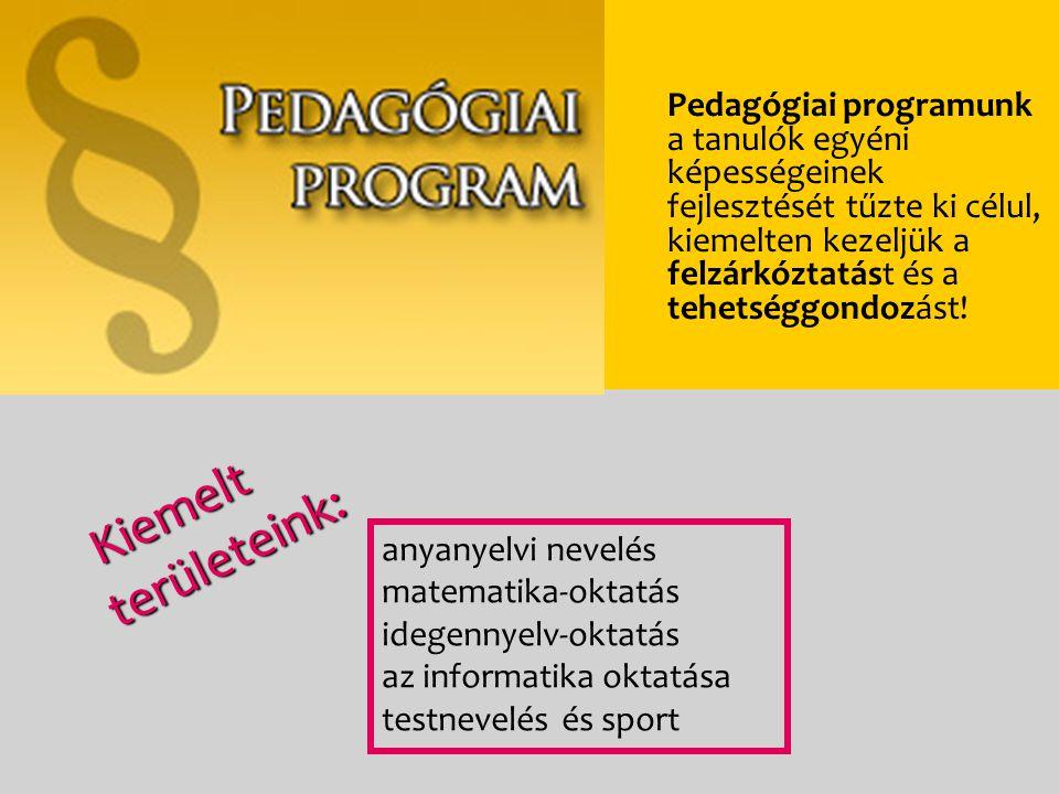 Pedagógiai programunk a tanulók egyéni képességeinek fejlesztését tűzte ki célul, kiemelten kezeljük a felzárkóztatást és a tehetséggondozást!