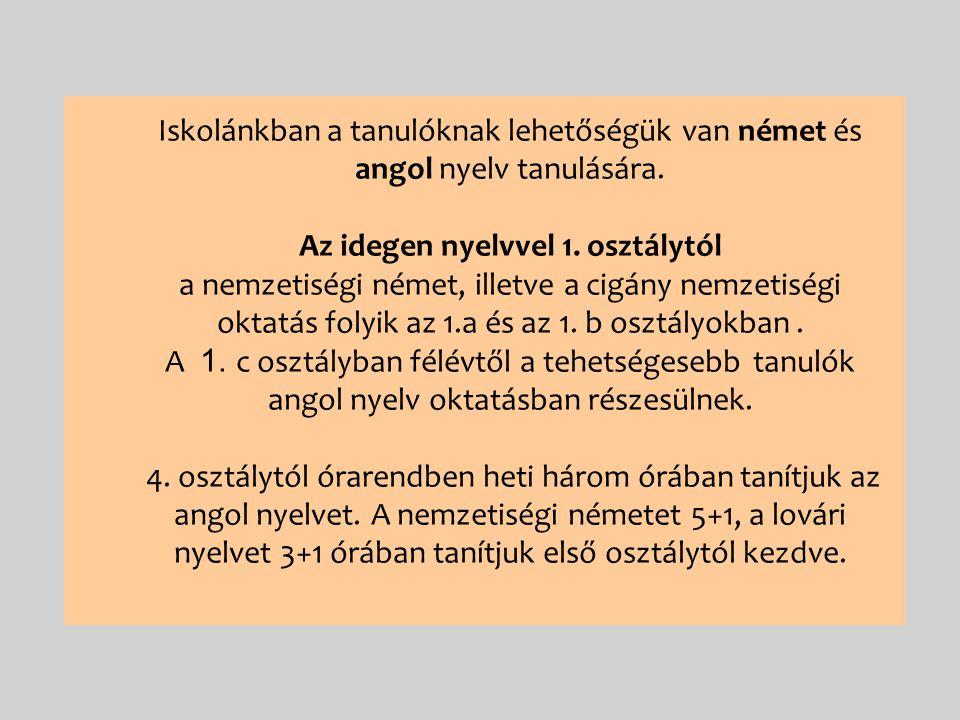 Iskolánkban a tanulóknak lehetőségük van német és angol nyelv tanulására.