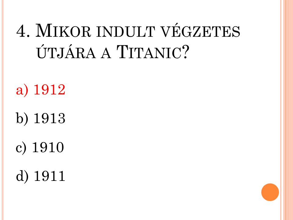 4. Mikor indult végzetes útjára a Titanic