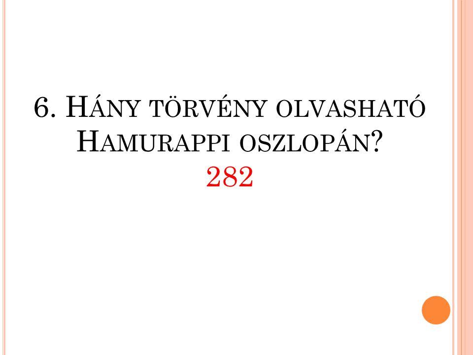 6. Hány törvény olvasható Hamurappi oszlopán 282